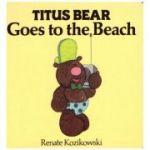 Titus Bear Goes to the Beach (Editura Boon Books, Autor: Renate Kozikowski, ISBN: 0-7444-0037-6 )