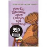 How Do Dinosaurs Learn Colours And Numbers ( Editura: Outlet - carte limba engleza, Autori: Jane Yolen and Mark Teague ISBN 978-0-00-786515-4 )