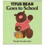 Titus Bear Goes to School ( Editura Boon Books, Autor: Renate Kozikowski, ISBN: 0-7444-0036-8 )