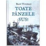 Toate panzele sus! ( Editura: Arthur, Autor: Radu Tudoran ISBN 978-606-788-137-0 )