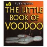 The little book of voodoo ( Boon Books, Autor: Ruby White, ISBN: 1-85479-560-0)