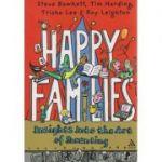 Happy families, insighta into the Art of Parenting ( Editura: Boon Books, Autor(i): Steve Bowkett, Tim Harding, Trisha Lee, Roy Leighton ISBN 978-1-85539-447-6 )