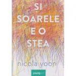 Si soarele e o stea ( Editura: Art Grup Editorial, Autor: Nicola Yoon ISBN 9786068811260 )