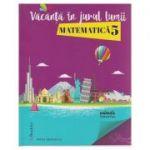 Vacanta in jurul lumii Matematica pentru clasa a 5-a ( Editura: Booklet, Autor: Felicia Sandulescu ISBN 978-606-590-486-6 )
