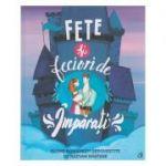 Fete si feciori de Imparati ( Editura: Curtea Veche, ISBN 978-606588-900-2 )