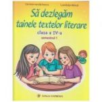Sa dezlegam tainele textelor literare clasa a IV - a Semestrul 1 (A) ( Editura: Carminis, Autor: Carmen Iordachescu, Luminita Minca ISBN 978-973-123-342-0 )