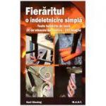 Fieraritul o indeletnicire simpla. Toate tehnicile de baza. 20 de elemente decorative. 222 imagini ( editura: MAST, autor: Karl Gissing, ISBN 978-606-649-088-7 )