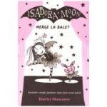 Isadora Moon merge la balet ( editura: Curtea Veche, autor: Harriet Muncaster, ISBN 9786064400048 )