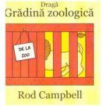 Draga Gradina zoologica ( editura: Arthur, autor: Rod Campbell ISBN 9786067882032 )