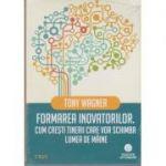 Formarea inovatorilor. Cum crești tinerii care vor schimba lumea de mâine ( Editura: Trei, Autor: Tony Wagner, ISBN 978-606-719-144-8 )