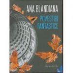 Povestiri fantastice ( Editura: Humanitas, Autor: Ana Blandiana, ISBN 978-973-50-5408-3 )
