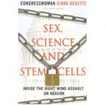 Sex, Science and Stem Cells. Inside The Right Wing Assault On Reason ( Editura: Outlet - carte limba engleza, autor: Diana DeGette ISBN 978-1-59921-431-3 )