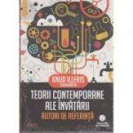 Teorii contemporane ale învățării. Autori de referință ( Editura: Trei, Autor: Coord. Knud Illeris, ISBN 978-606-719-059-5 )