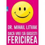 Daca vrei să gasesti fericirea! Manual de psihologia si psihoterapia comunicarii ( Editura: Paralela 45, Autor: Dr. Mihail Litvak, 978-973-47-2548-9 )