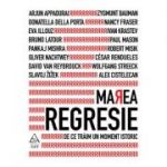 Marea regresie: de ce traim un moment istoric ( Editura: ART Grup editorial, Autor: Heinrich Geiselberger (coord.), ISBN 9786067105032)