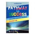 Pathway to Success. Teste pentru examenul de bilingv. Clasele 7-8 ( Editura: Carminis, Autor: Loredana Ivan, ISBN 978-973-123-346-8 )