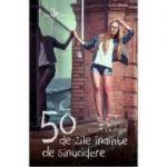 50 de zile inainte de sinucidere ( Editura: Leda, Autor: Stace Kramer, ISBN 978-606-793-124-2 )