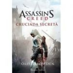 Assassin's Creed vol 3. Cruciada secretă ( Editura: Art Grup editorial, Autor: Oliver Bowden ISBN 978-606-8673-71-4 )