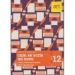 Cum se scrie un eseu. Limba si literatura romana pentru Bacalaureat ( Editura: Art Grup editorial, Autori: Cosmin Borza, Claudiu Turcus ISBN 978-606-94488-1-6 )