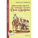 Minunatele ispravi ale vestitului cavaler Don Quijote ( Editura: Cartex 2000, Autor: Miguel de Cervantes ISBN 978-973-104-768-3 )