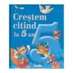 Crestem citind... la 5 ani ( Editura: Girasol ISBN 978-606-525-936-2 )