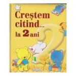 Crestem citind... la 2 ani ( Editura: Girasol ISBN 978-606-525-933-1 )