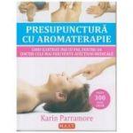 Presupunctura cu aromaterapie. Ghid ilustrat, pas cu pas, pentru 64 dintre cele mai frecvente afectiuni medicale ( Editura: MAST, Autor: Karin Parramore ISBN 978-606-649-098-6 )