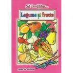 Sa invatam... Legume si fructe, carte de colorat ( Editura: Roxel ISBN 978-606-753-072-8 )