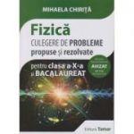 Fizica - Culegere de probleme propuse si rezolvate pentru clasa a X-a si Bacalaureat AVIZAT 2018 ( editura: Tamar, Autor: Mihaela Chirita, ISBN 978-606-8010-57-1 )