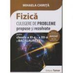Fizica - Culegere de probleme propuse si rezolvate pentru clasa a XI-a, a XII-a si Bacalaureat AVIZAT 2018 ( editura: Tamar, Autor: Mihaela Chirita, ISBN 978-606-8010-58-8)