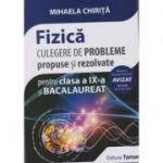 Fizica - Culegere de probleme propuse si rezolvate pentru clasa a IX-a si Bacalaureat AVIZAT 2018 ( editura: Tamar, Autor: Mihaela Chirita, ISBN 978-606-8010-56-4 )