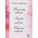Prezenta iubirii/Legile iubirii/Puterea iubirii (Editura: For You, Autor: Paul Ferrini ISBN 978-606-639-190-0)