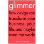 How design can transform your business, your life, and maybe even the world ( Editura: Outlet - carte limba engleza, Autor: Warren Berger ISBN 978-1-84-794003-2 )