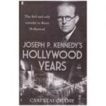 Joseph P. Kennedy's Hollywood Years: The First and Only Outsider to Fleece Hollywood ( Editura: Faber and Faber/Books Outlet, Autor: Cari Beauchamp ISBN 9780571217366 )