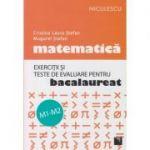Exercitii si teste de evaluare pentru Bacalaureat( Editura: Niculescu, Autor: Cristina Laura Stefan, Mugurel Stefan ISBN 978-606-38-0044-3 )