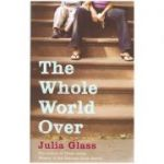 The Whole World Over ( Editura: Outlet - carte limba engleza, Autor: Julia Glass ISBN 9780091797324 )
