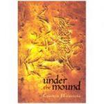 Under the mound ( Editura: Outlet - carte limba engleza, Autor: Cynthia Heinrichs, ISBN 9781897476628 )