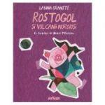 Rostogol si vulcanii noroiosi ( Editura: Arthur, Autor: Lavinia Braniste ISBN 978-606-788-366-4 )