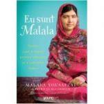 Eu sunt Malala. Tanara care a luptat pentru educatie si a schimbat lumea (Editura: Art Grup editorial, Autor: Malala Yousafzai ISBN 9786068811543 )