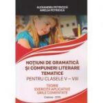 Notiuni de gramatica si compuneri literare tematice pentru clasele V-VIII. Teorie. Exercitii aplicative. Grile comentate ( Editura: ****, Autor: Alexandru Petricica, Amelia Petricica ISBN 978-973-0-27819-4 )