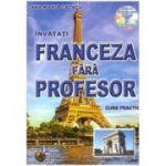 Franceza fara profesor. Curs prectic. Contine CD gratuit ( Editura: Steaua Nordului, Autor: Ana-Maria Cazacu, ISBN 9786065114517 )