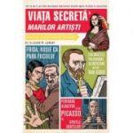Viata secreta a marilor artisti.( Editura: Art Grup editorial, Autor: Elizabeth Lunday, ISBN 978-606-710-569-8 )