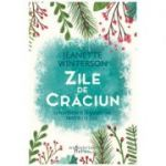 Zile de Craciun. 12 povestiri si 12 retete pentru 12 zile de sarbatoare ( Editura: Humanitas, Autor: Jeanette Winterson ISBN 978-606-779-271-3)