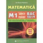 Matematica M1: Subiecte rezolvate - Bacalaureat 2019 Editie noua ( Editura: Carminis, Autor: Ion Bucur Popescu ISBN 978-973-123-370-3 )