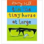 Tim the Tiny Horse at Large ( Editura: Outlet - carte limba engleza, Autor: Harry Hill, ISBN 978-0-571-23602-2 )