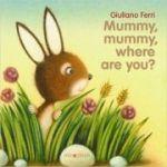 Mummy, Mummy, where are you? ( Editura: Outlet - carte limba engleza, Autor: Giuliano Feri ISBN 978-988-15953-2-4 )