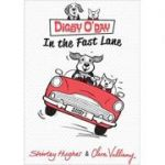 Digby O'Day in the Fast Lane ( Editura: Outlet - carte limba engleza, Autor: Shirley Hughes ISBN 978-1-782-30012-0 )