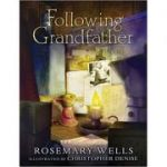 Following Grandfather ( Editura: Outlet - carte limba engleza, Autor: Rosemary Wells ISBN 9780763650698 )