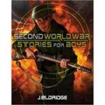 Second World War Stories for Boys ( Editura: Outlet - carte limba engleza, Autor: Jim Eldridge ISBN 978-1-407132-27-3 )