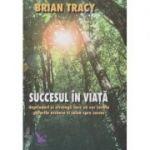 Succesul in viata. Deprinderi si strategii care va vor revela puterile ascunse si calea spre succes ( Editura: For You, Autor: Brian Tracy ISBN 978-606-639-153-5 )